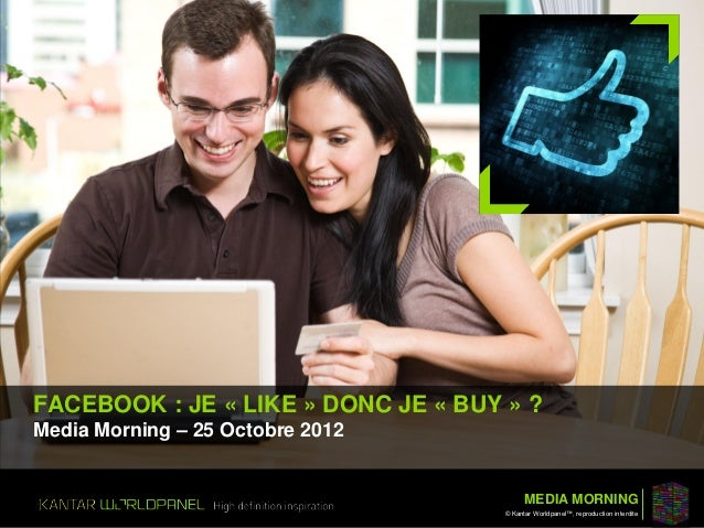 FACEBOOK : JE « LIKE » DONC JE « BUY » ?Media Morning – 25 Octobre 2012                                           MEDIA MO...