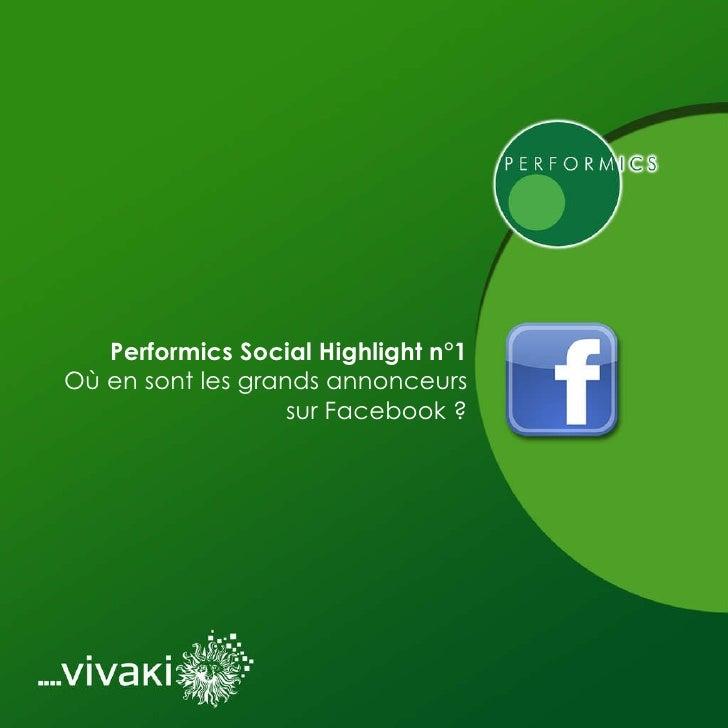 Performics Social Highlight n°1 Où en sont les grands annonceurs sur Facebook ?