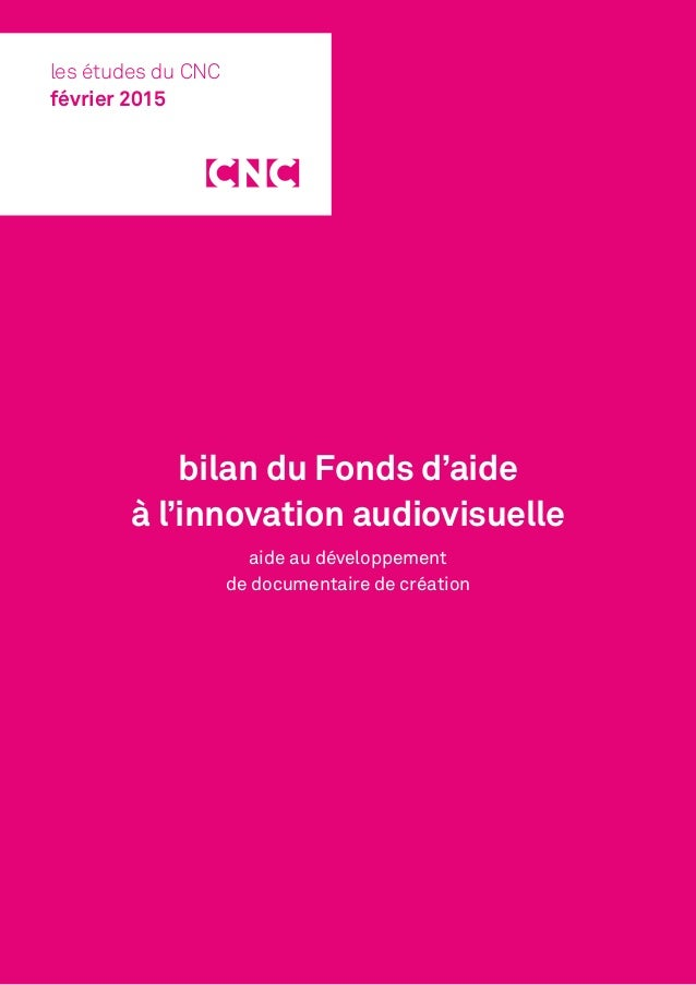 bilan du Fonds d'aide à l'innovation audiovisuelle aide au développement de documentaire de création les études du CNC fév...