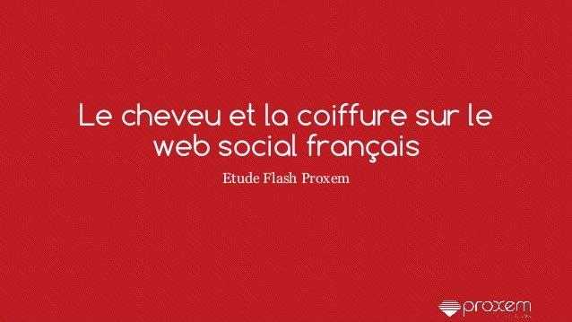 Le cheveu et la coiffure sur le web social français Etude Flash Proxem