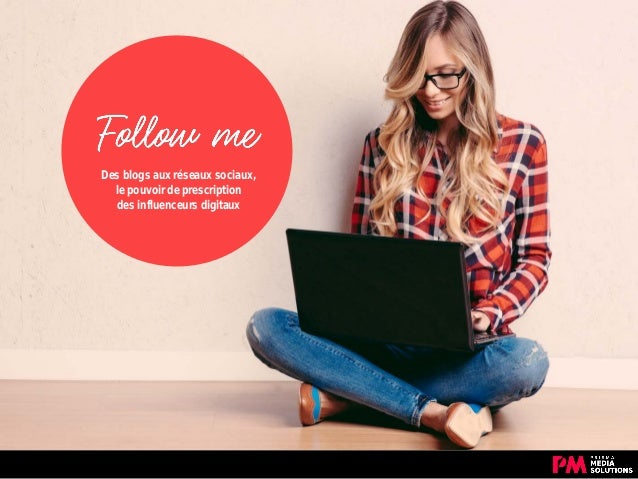 Des blogs aux réseaux sociaux, le pouvoir de prescription des influenceurs digitaux