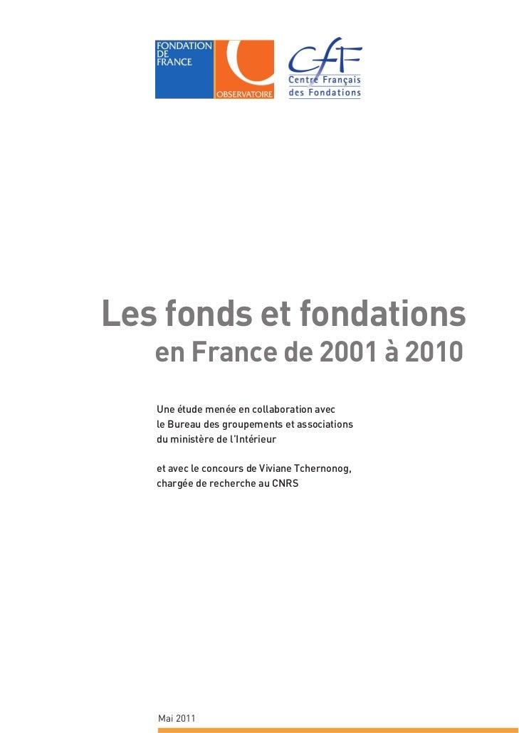 Les fonds et fondations   en France de 2001 à 2010   Une étude menée en collaboration avec   le Bureau des groupements et ...