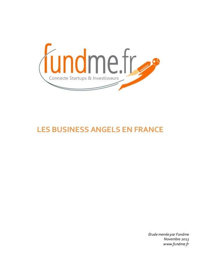 Connecte Startups & Investisseurs  LES BUSINESS ANGELS EN FRANCE  Etude menée par Fundme Novembre 2013 www.fundme.fr