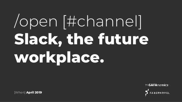 Slack, the future workplace