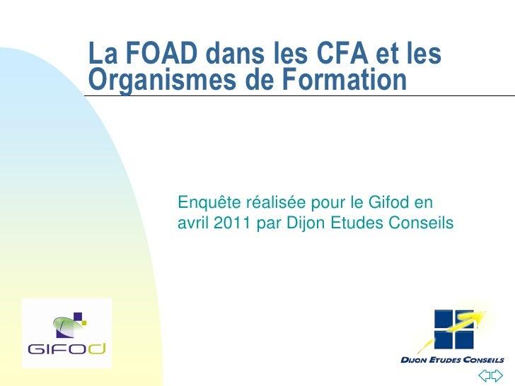 La FOAD dans les CFA et lesOrganismes de Formation      Enquête réalisée pour le Gifod en      avril 2011 par Dijon Etudes...