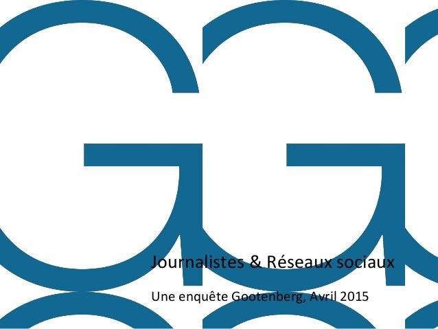 Journalistes & Réseaux sociaux Une enquête Gootenberg, Avril 2015