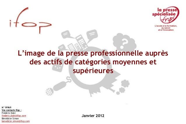 Janvier 2012 L'image de la presse professionnelle auprès des actifs de catégories moyennes et supérieures N°19969 Vos cont...