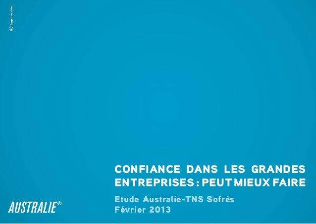 Confiance dans les grandesentreprises : peut mieux faireEtude Australie-TNS SofrèsFévrier 2013