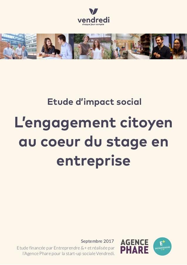 L'engagement citoyen au coeur du stage en entreprise Etude d'impact social Etude financée par Entreprendre &+ et réalisée ...