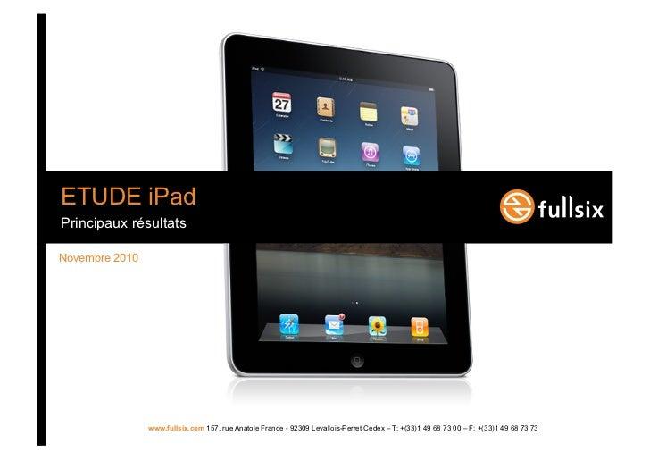 ETUDE iPad Principaux résultats  Novembre 2010                     www.fullsix.com 157, rue Anatole France - 92309 Levallo...