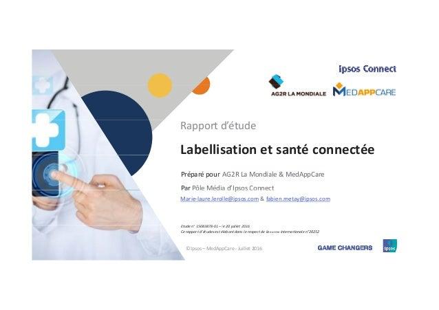 Labellisationetsantéconnectée Rapportd'étude Préparépour Par AG2RLaMondiale&MedAppCare Pôle Média d'Ipsos Connect...