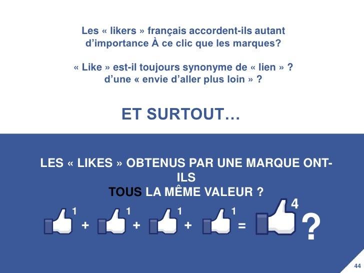 Les « likers » français accordent-ils autant         d'importance À ce clic que les marques?    « Like » est-il toujours s...