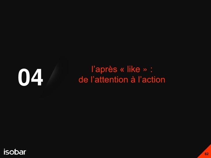 l'après « like » :04   de l'attention à l'action                                 62
