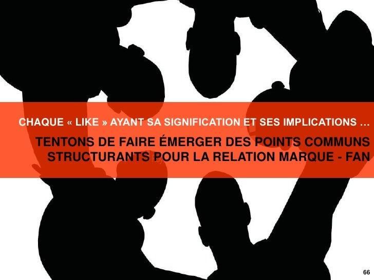 CHAQUE « LIKE » AYANT SA SIGNIFICATION ET SES IMPLICATIONS …  TENTONS DE FAIRE ÉMERGER DES POINTS COMMUNS    STRUCTURANTS ...