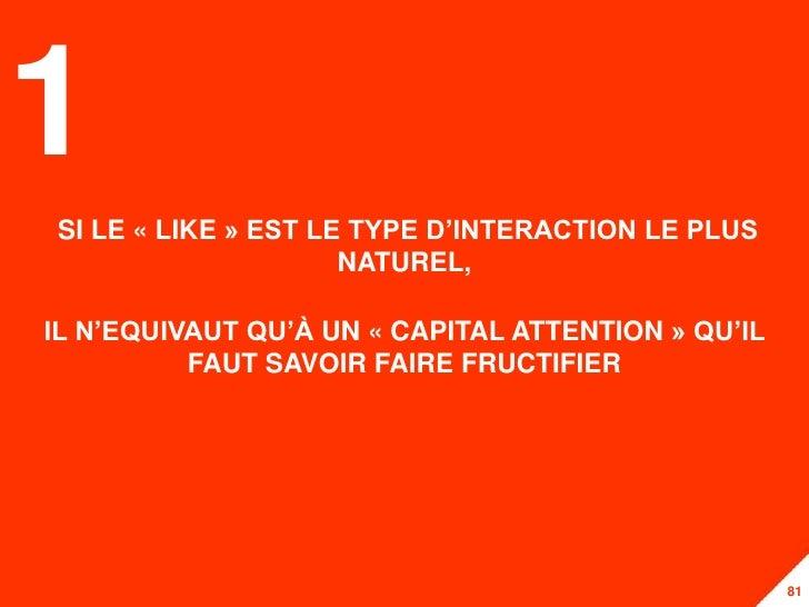 1SI LE « LIKE » EST LE TYPE D'INTERACTION LE PLUS                     NATUREL,IL N'EQUIVAUT QU'À UN « CAPITAL ATTENTION » ...