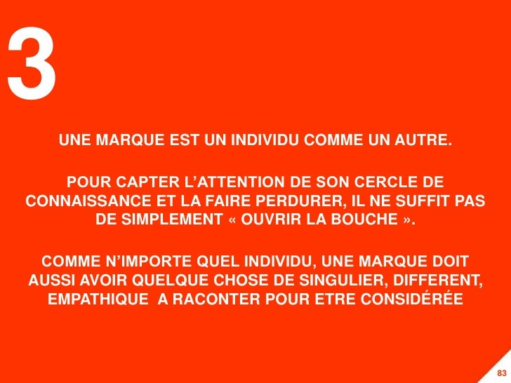 3  UNE MARQUE EST UN INDIVIDU COMME UN AUTRE.    POUR CAPTER L'ATTENTION DE SON CERCLE DECONNAISSANCE ET LA FAIRE PERDURER...