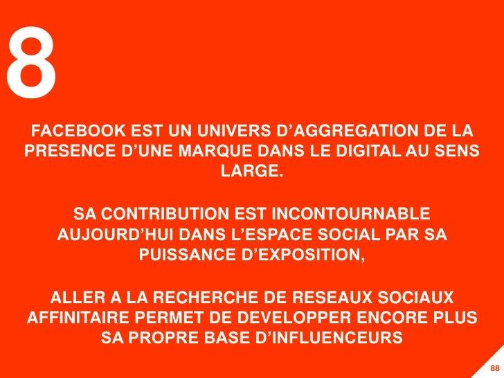 8FACEBOOK EST UN UNIVERS D'AGGREGATION DE LAPRESENCE D'UNE MARQUE DANS LE DIGITAL AU SENS                   LARGE.    SA C...
