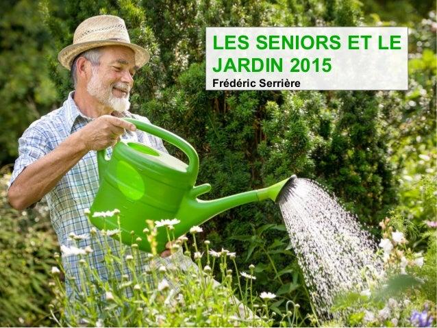 LES SENIORS ET LE JARDIN 2015 Frédéric Serrière