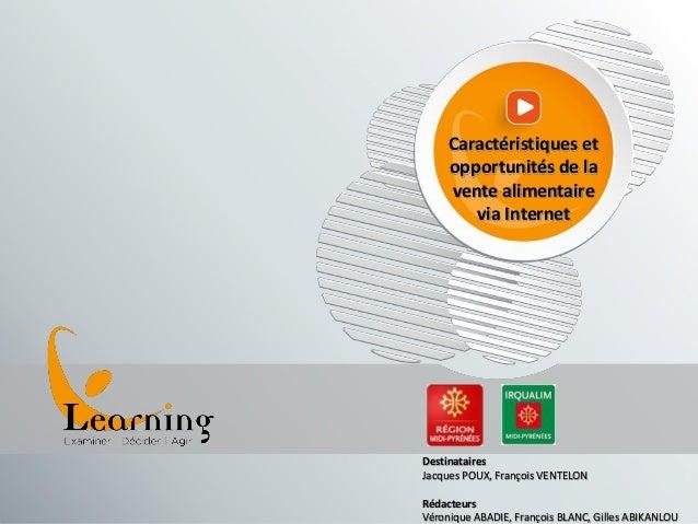 Learning – Caractéristiques et opportunités de la vente alimentaire via Internet Destinataires Jacques POUX, François VENT...