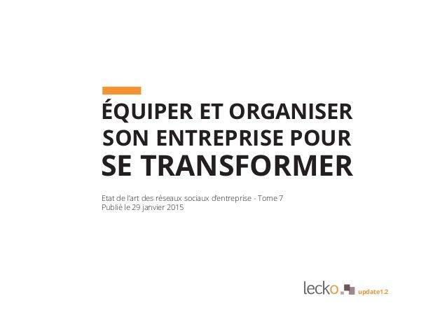 ÉQUIPER ET ORGANISER SON ENTREPRISE POUR SE TRANSFORMER Etat de l'art des réseaux sociaux d'entreprise - Tome 7 Publié le ...