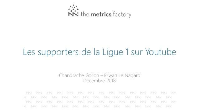 Les supporters de la Ligue 1 sur Youtube Chandrache Golion – Erwan Le Nagard Décembre 2018