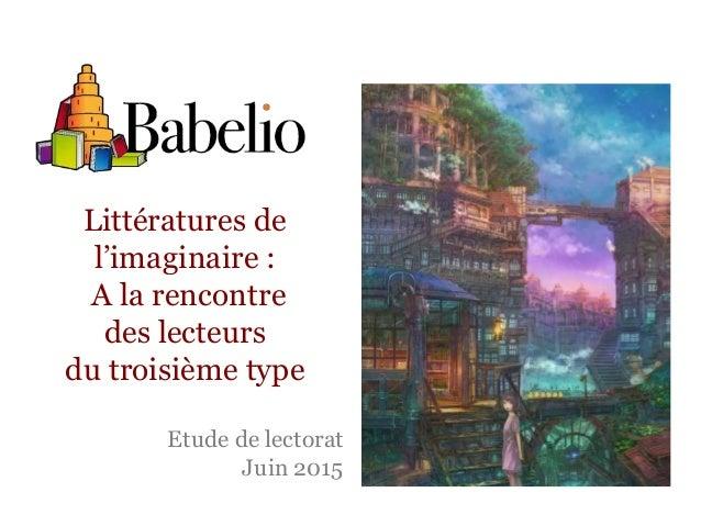 Littératures de l'imaginaire : A la rencontre des lecteurs du troisième type Etude de lectorat Juin 2015