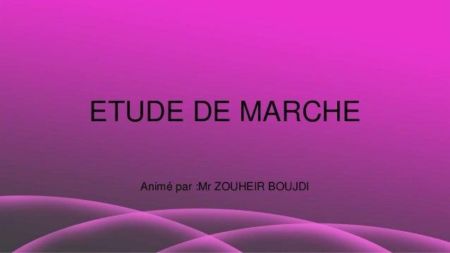 ETUDE DE MARCHE Animé par :Mr ZOUHEIR BOUJDI
