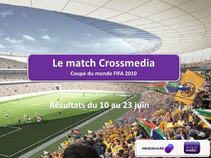 Le match Crossmedia      Coupe du monde FIFA 2010     Résultats du 10 au 23 juin