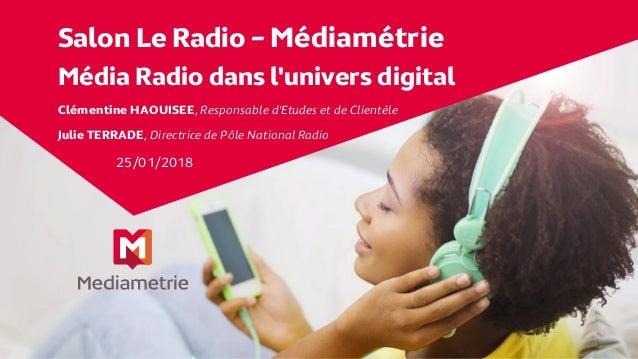 Salon Le Radio – Médiamétrie Média Radio dans l'univers digital Clémentine HAOUISEE, Responsable d'Etudes et de Clientèle ...