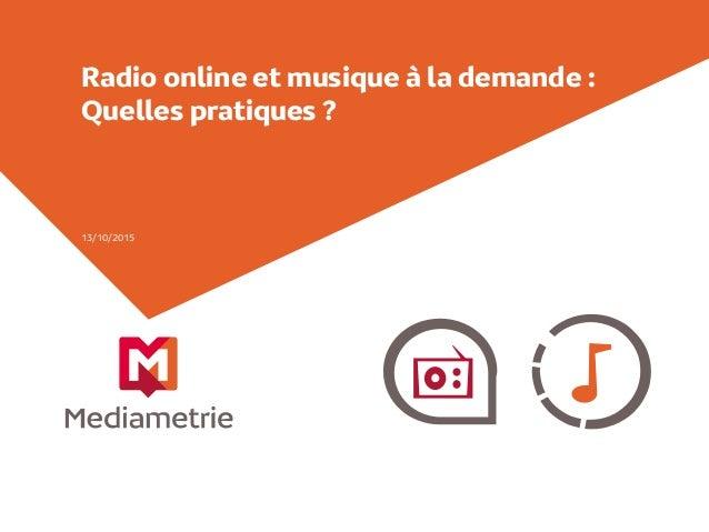 Radio online et musique à la demande : Quelles pratiques ? 13/10/2015