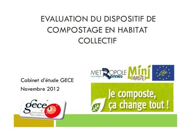 EVALUATION DU DISPOSITIF DE        COMPOSTAGE EN HABITAT               COLLECTIFCabinet d'étude GECENovembre 2012