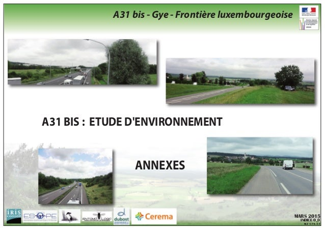 A31 BIS : ETUDE D'ENVIRONNEMENT ANNEXES MARS 2015 INDICE 0_0 MZ 579-57 A31 bis - Gye - Frontière luxembourgeoise