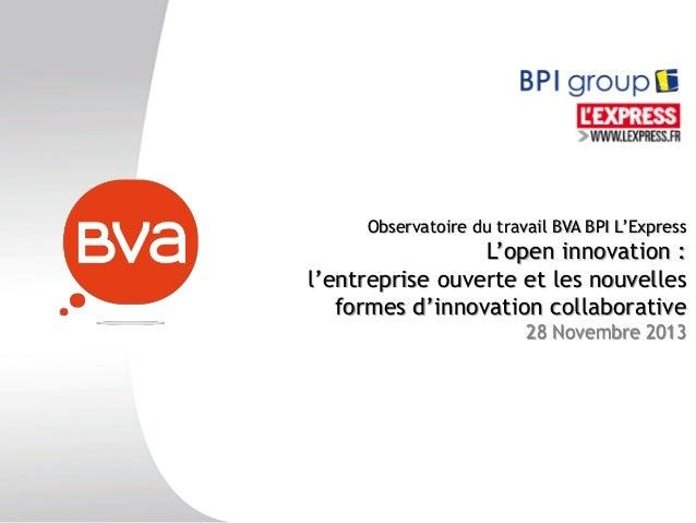 Observatoire du travail BVA BPI L'Express  L'open innovation : l'entreprise ouverte et les nouvelles formes d'innovation c...