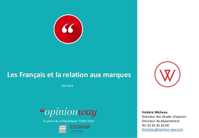 15 place de la République 75003 Paris À : De : Les Français et la relation aux marques Mai 2018 Frédéric Micheau Directeur...