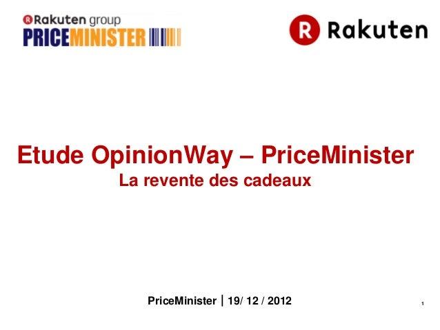 Etude OpinionWay – PriceMinister        La revente des cadeaux           PriceMinister 19/ 12 / 2012   1