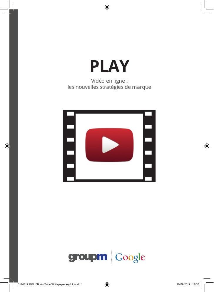 PLAY                                   les nouvelles stratégies de marqueE116812 GGL FR YouTube Whitepaper sep12.indd 1   ...