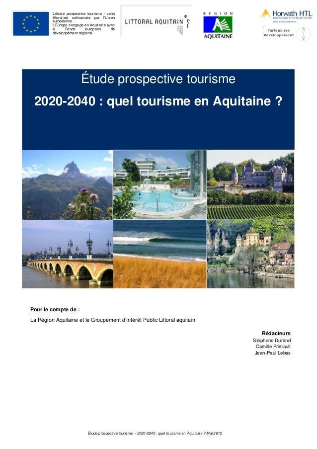 Étude prospective tourisme – 2020-2040 : quel tourisme en Aquitaine ? Mai 2012 L'étude prospective tourisme - volet littor...