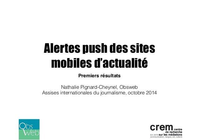 Alertes push des sites  mobiles d'actualité  Premiers résultats!  !  Nathalie Pignard-Cheynel, Obsweb  Assises internation...