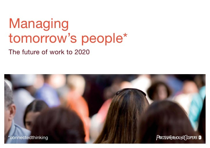 Managing tomorrow's people* The future of work to 2020     *connectedthinking