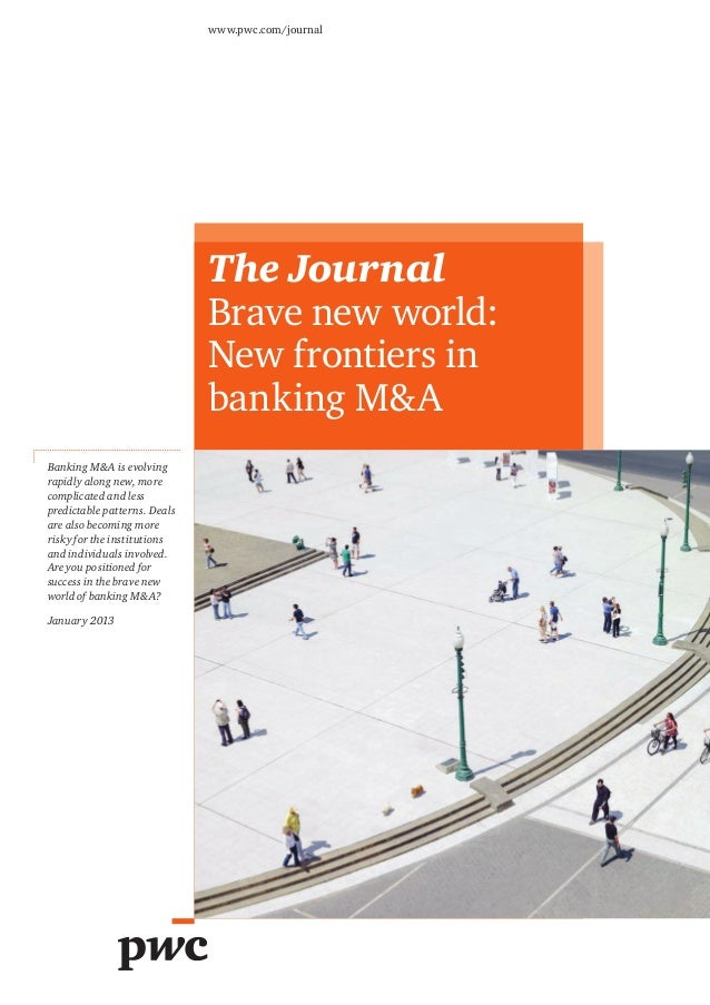 The JournalBrave new world:New frontiers inbanking M&Awww.pwc.com/journalBanking M&A is evolvingrapidly along new, morecom...