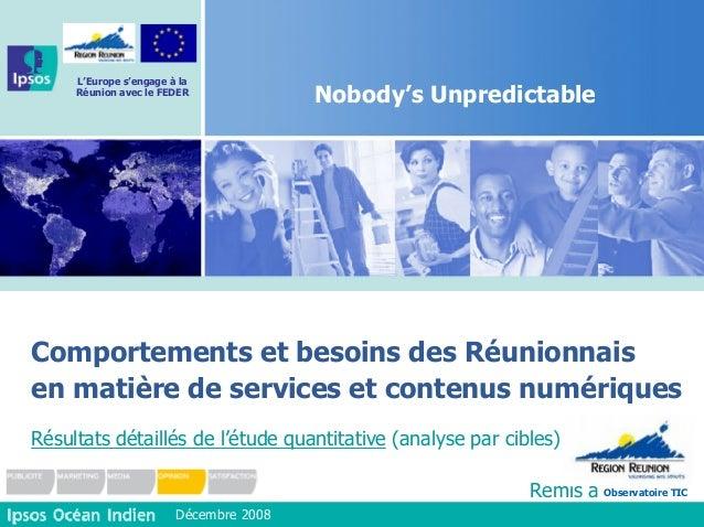 1 L'Europe s'engage à la Réunion avec le FEDER Nobody's Unpredictable Comportements et besoins des Réunionnais en matière ...