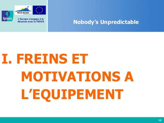 10 L'Europe s'engage à la Réunion avec le FEDER Nobody's Unpredictable I. FREINS ET MOTIVATIONS A L'EQUIPEMENT