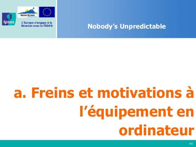 11 L'Europe s'engage à la Réunion avec le FEDER Nobody's Unpredictable a. Freins et motivations à l'équipement en ordinate...