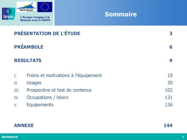 2 L'Europe s'engage à la Réunion avec le FEDER Sommaire Sommaire PRÉSENTATION DE L'ÉTUDE 3 PRÉAMBULE 6 RESULTATS 9 I. Frei...