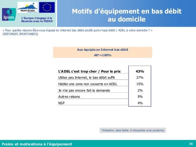 26 L'Europe s'engage à la Réunion avec le FEDER Motifs d'équipement en bas débit au domicile « Pour quelles raisons êtes-v...