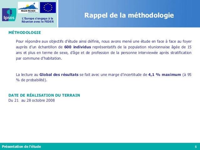 5 L'Europe s'engage à la Réunion avec le FEDER Rappel de la méthodologie Présentation de l'étude MÉTHODOLOGIE Pour répondr...