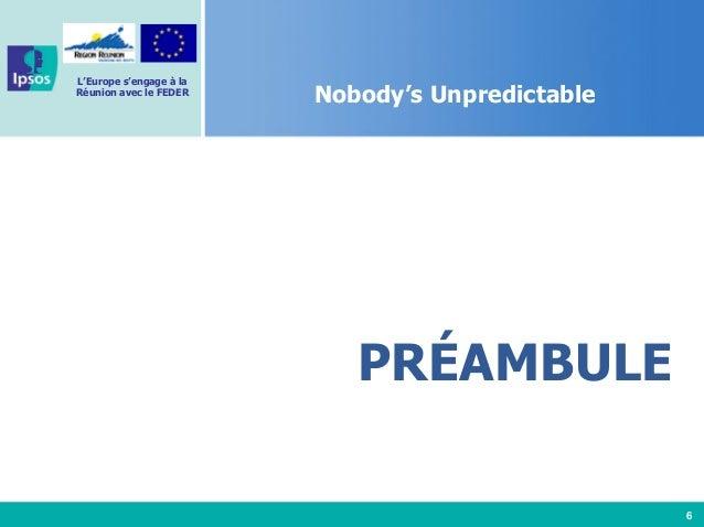 6 L'Europe s'engage à la Réunion avec le FEDER Nobody's Unpredictable PRÉAMBULE