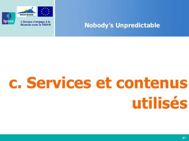 67 L'Europe s'engage à la Réunion avec le FEDER Nobody's Unpredictable c. Services et contenus utilisés