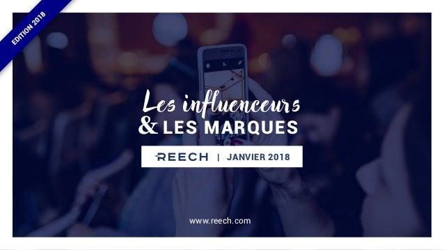 LES MARQUES& Les influenceurs | JANVIER 2018 www.reech.com EDITION 2018
