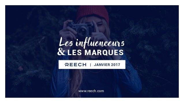 LES MARQUES& Les influenceurs | JANVIER 2017 www.reech.com